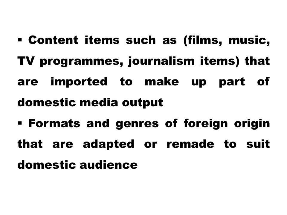 Content items such as (films, music, TV programmes, journalism items) that are imported to make up part of domestic media output