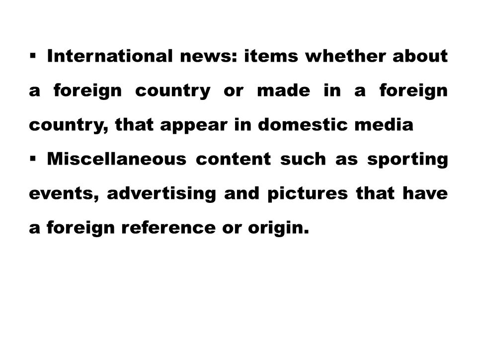 International news: items whether about a foreign country or made in a foreign country, that appear in domestic media