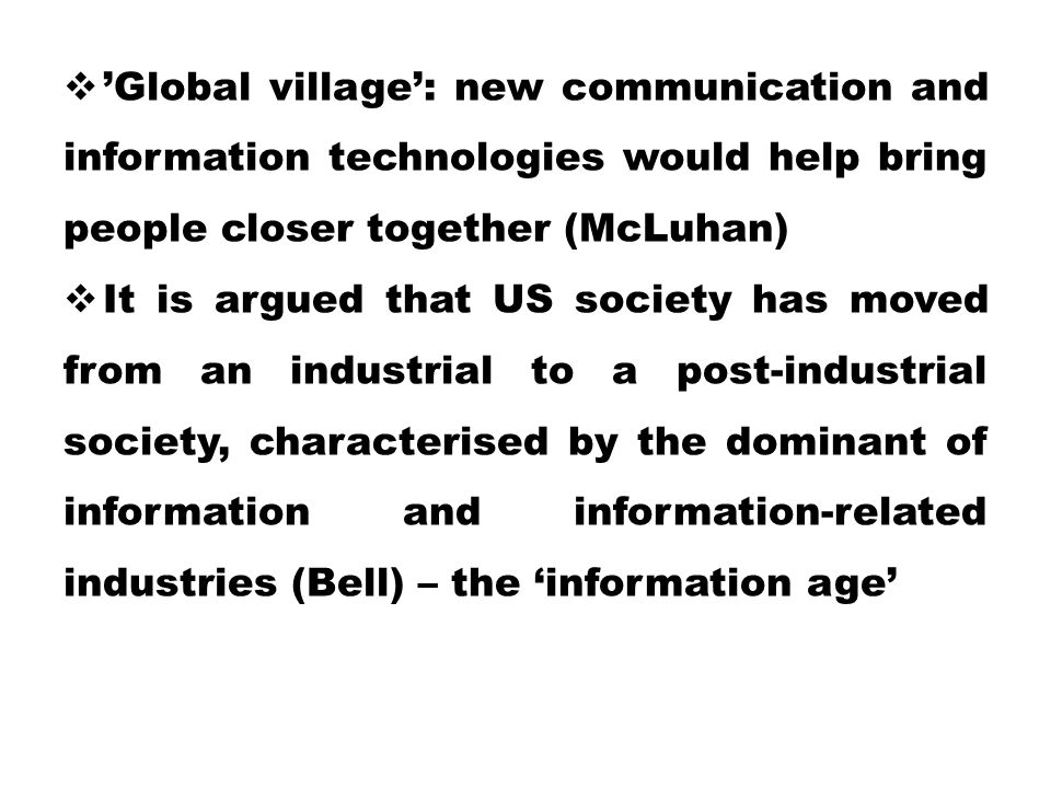 'Global village': new communication and information technologies would help bring people closer together (McLuhan)