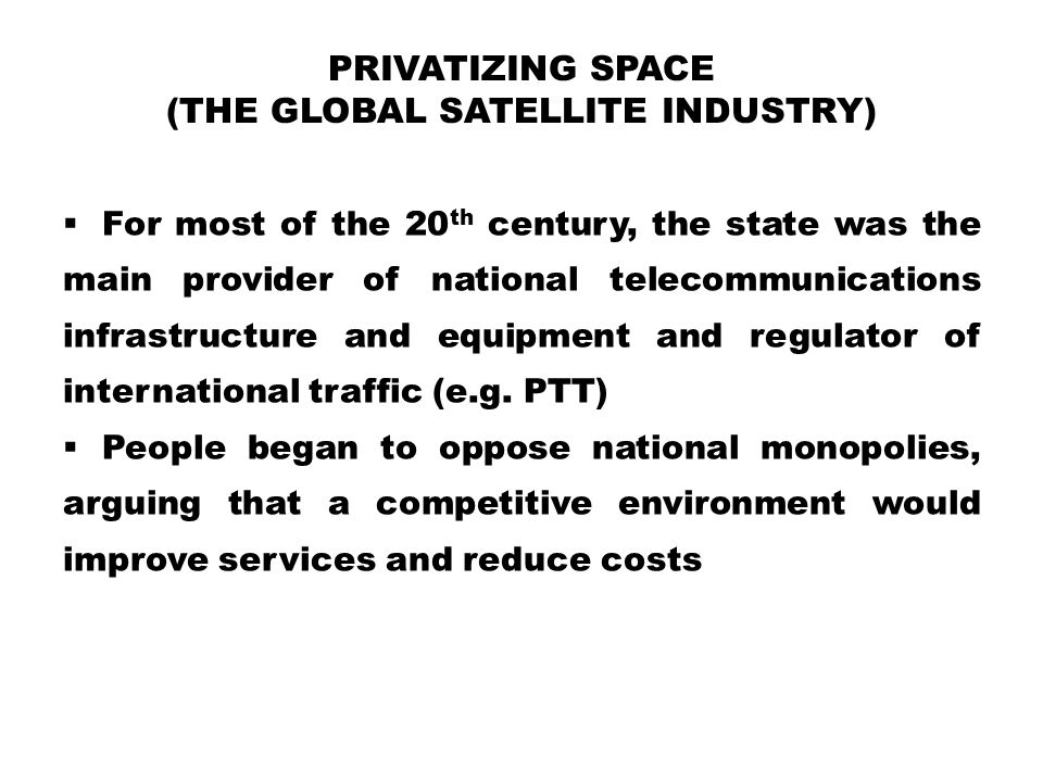 Privatizing Space (the global satellite industry)