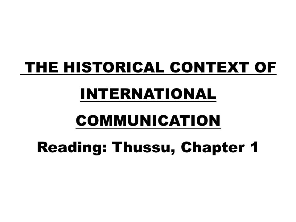 The Historical Context of International Communication Reading: Thussu, Chapter 1