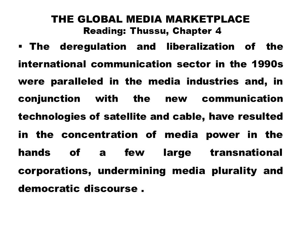 THE GLOBAL MEDIA MARKETPLACE Reading: Thussu, Chapter 4