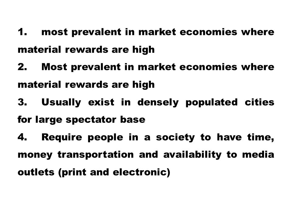 most prevalent in market economies where material rewards are high