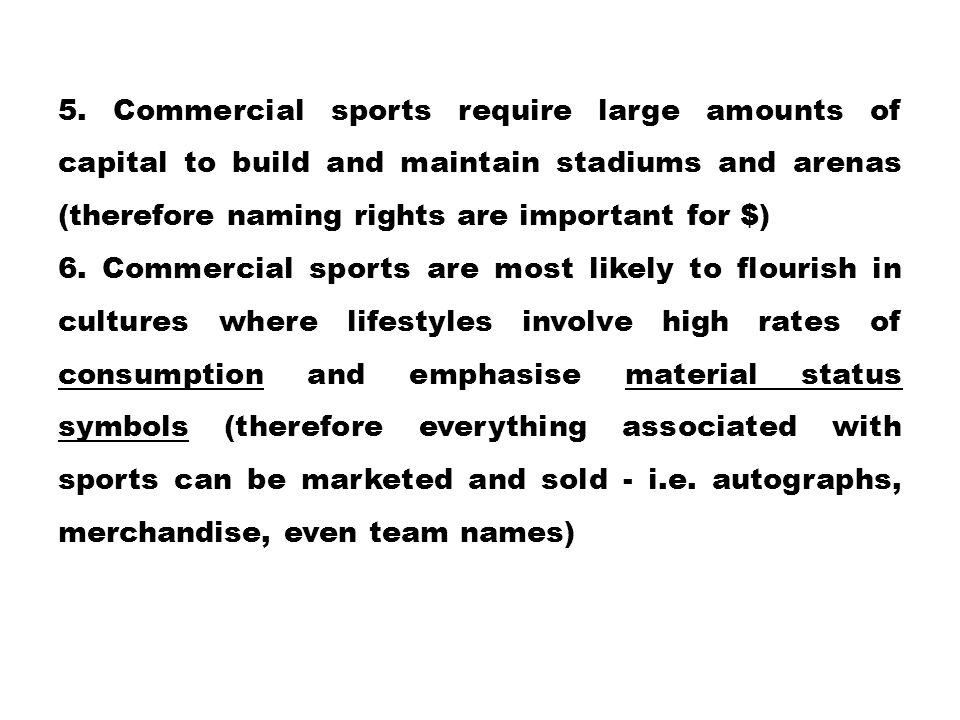 5. Commercial sports require large amounts of capital to build and maintain stadiums and arenas (therefore naming rights are important for $)