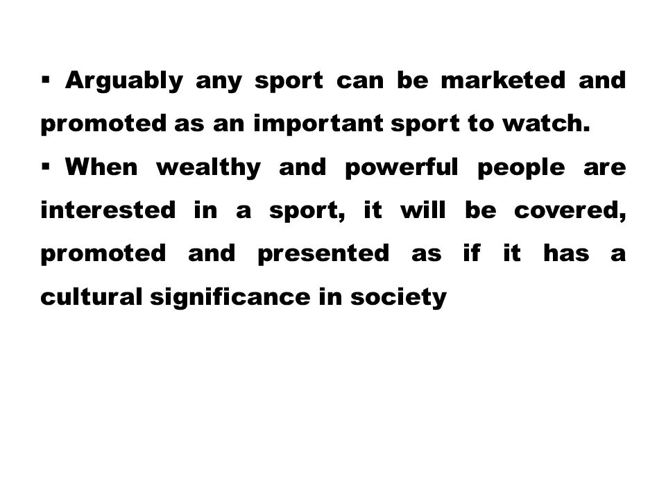 Arguably any sport can be marketed and promoted as an important sport to watch.