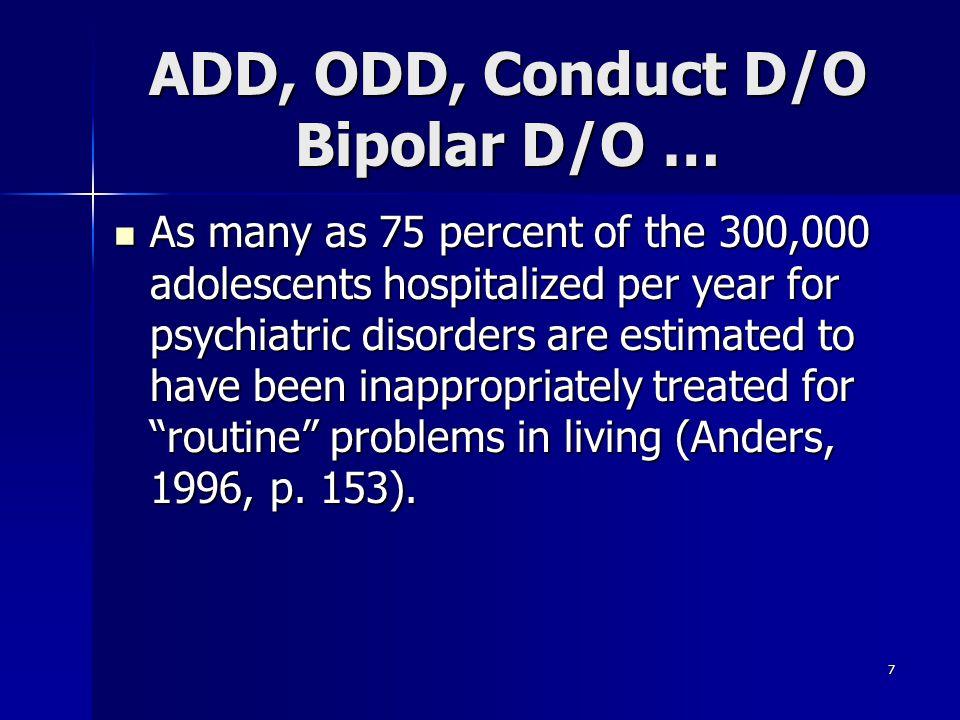 ADD, ODD, Conduct D/O Bipolar D/O …