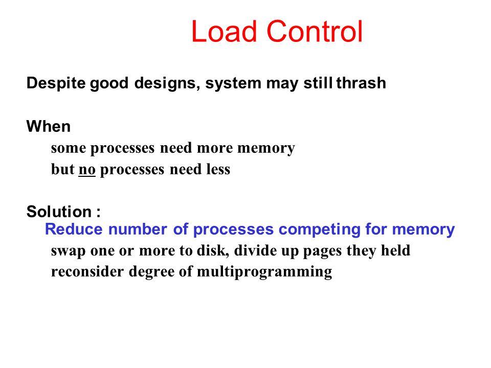 Load Control Despite good designs, system may still thrash When