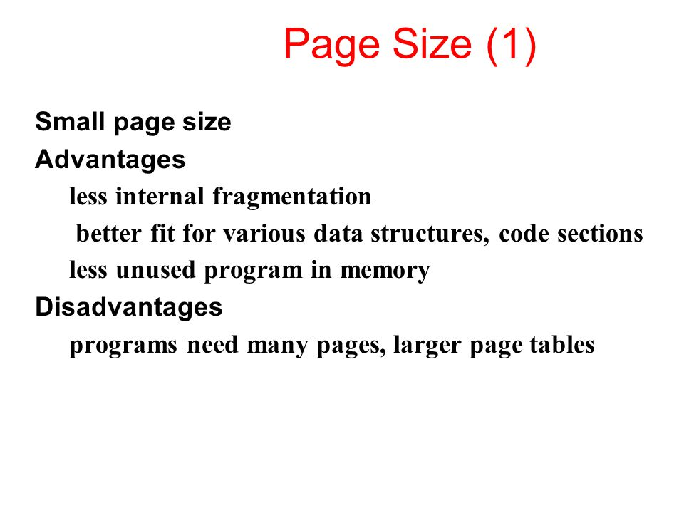 Page Size (1) Small page size Advantages less internal fragmentation