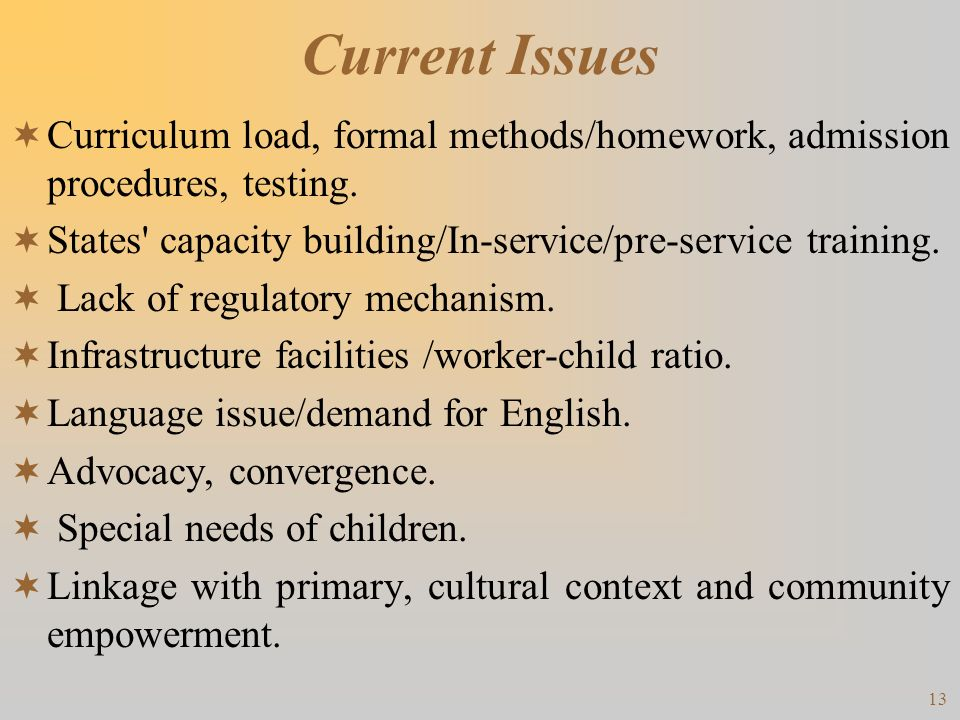 Current Issues Curriculum load, formal methods/homework, admission procedures, testing. States capacity building/In-service/pre-service training.
