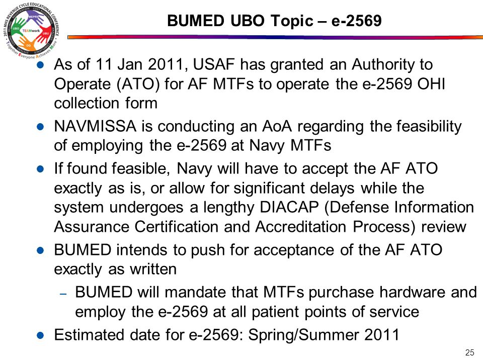 BUMED UBO Topic – e-2569 As of 11 Jan 2011, USAF has granted an Authority to Operate (ATO) for AF MTFs to operate the e-2569 OHI collection form.