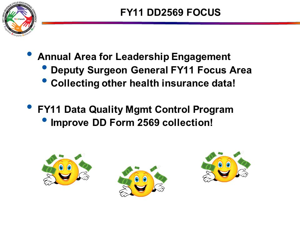 FY11 DD2569 FOCUS Annual Area for Leadership Engagement. Deputy Surgeon General FY11 Focus Area. Collecting other health insurance data!