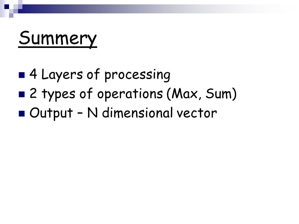 Summery 4 Layers of processing 2 types of operations (Max, Sum)