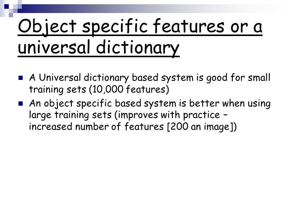 Object specific features or a universal dictionary