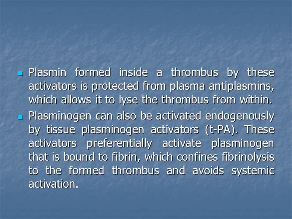 Plasmin formed inside a thrombus by these activators is protected from plasma antiplasmins, which allows it to lyse the thrombus from within.
