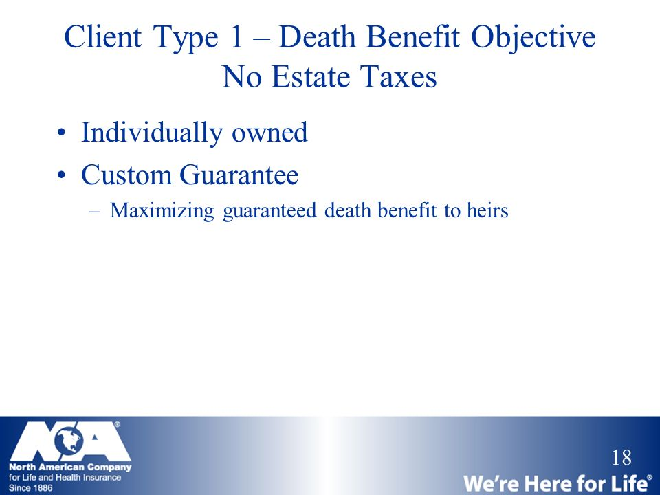 Client Type 1 – Death Benefit Objective No Estate Taxes