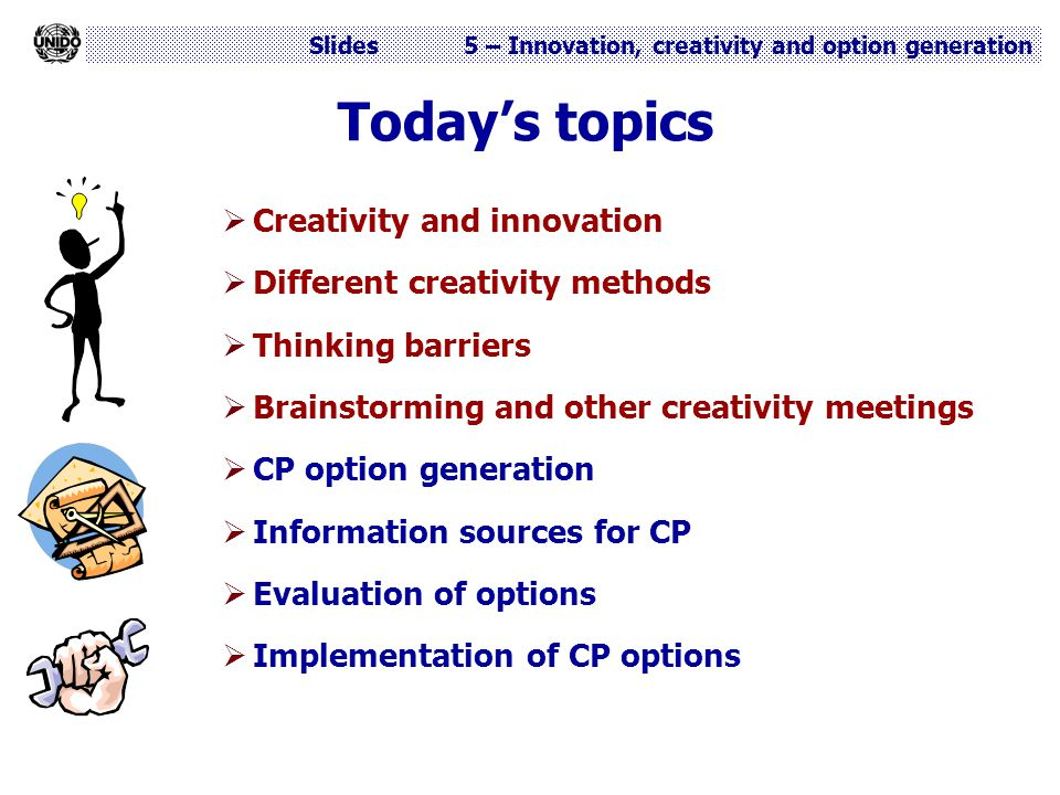 Today's topics Creativity and innovation Different creativity methods