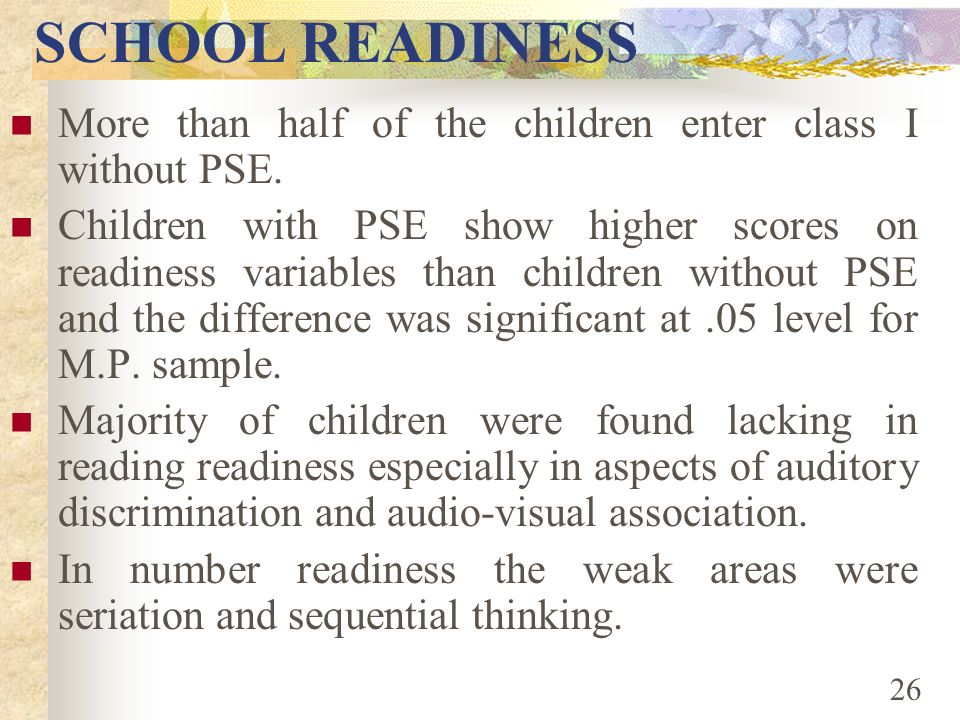SCHOOL READINESS More than half of the children enter class I without PSE.