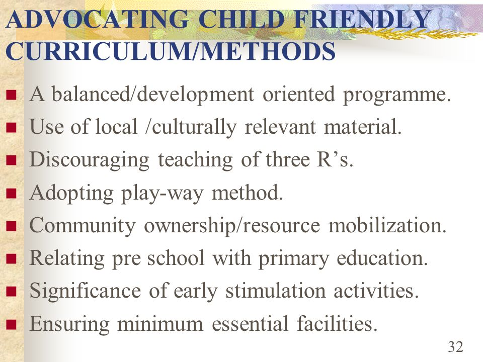 ADVOCATING CHILD FRIENDLY CURRICULUM/METHODS