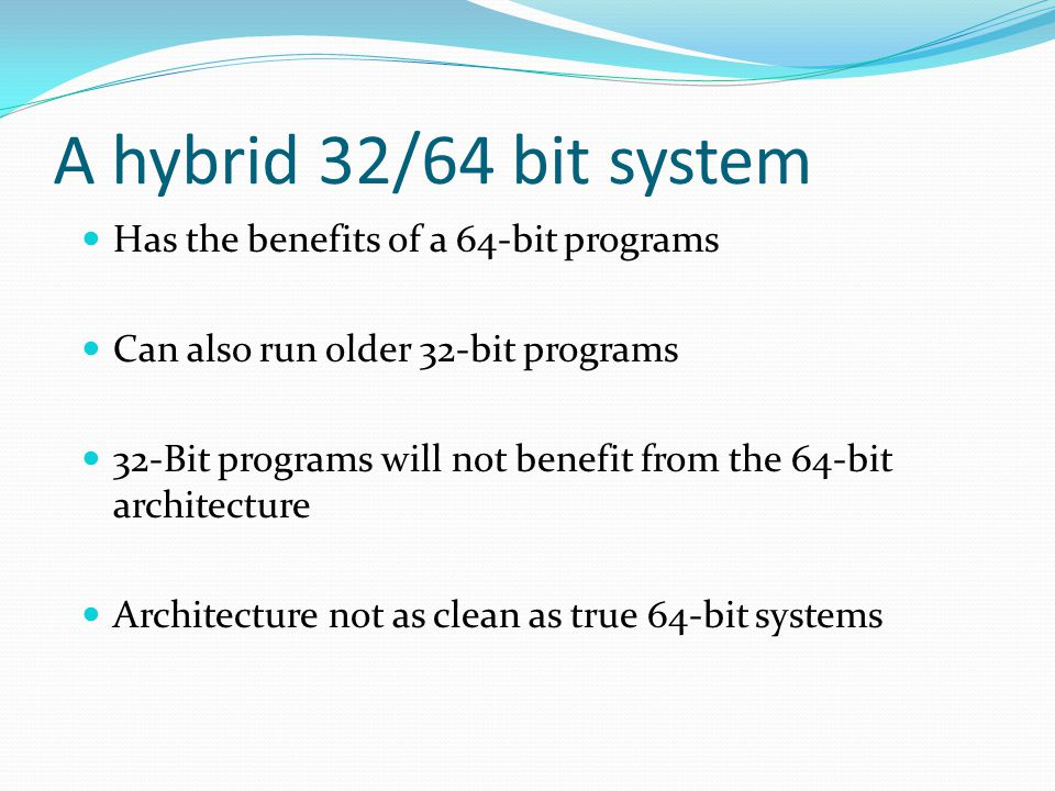 A hybrid 32/64 bit system Has the benefits of a 64-bit programs