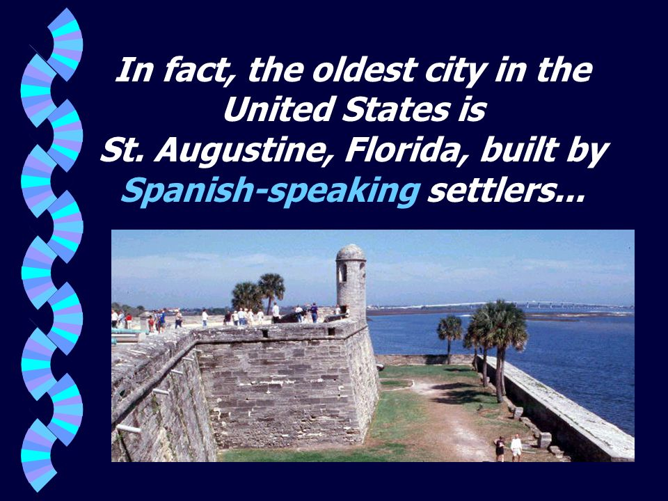 In fact, the oldest city in the United States is St