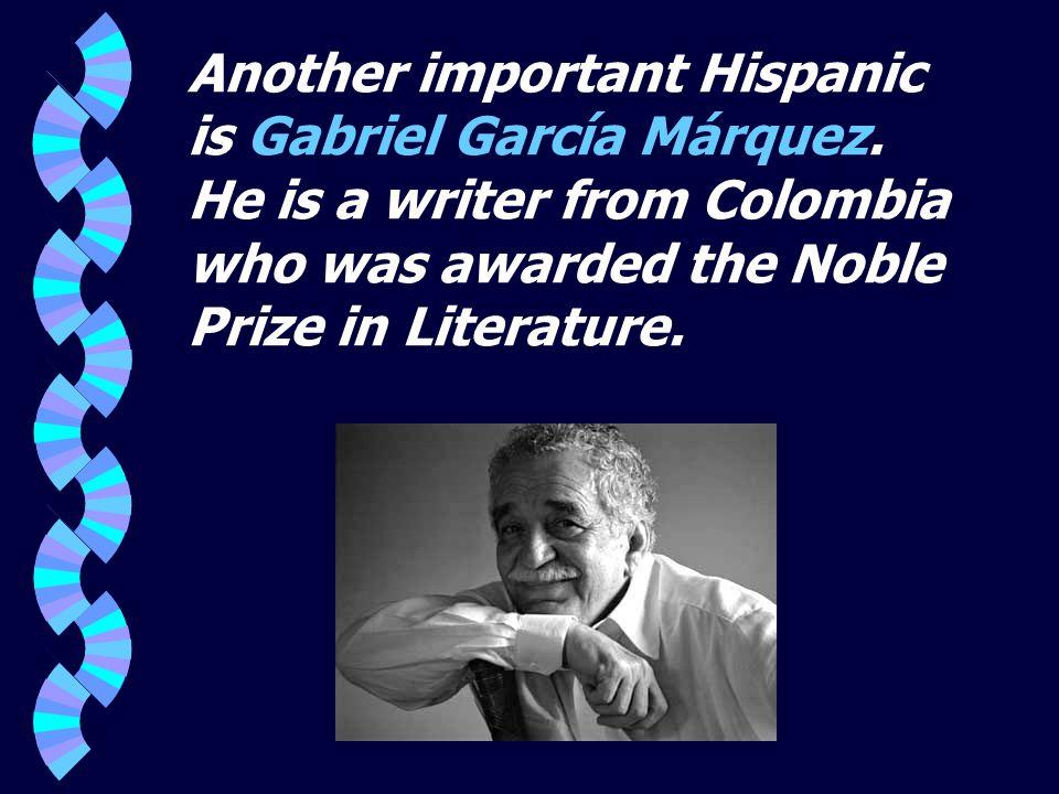 Another important Hispanic is Gabriel García Márquez