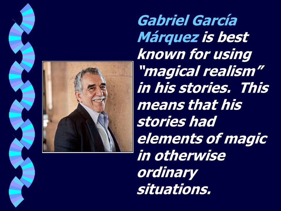 Gabriel García Márquez is best known for using magical realism in his stories.