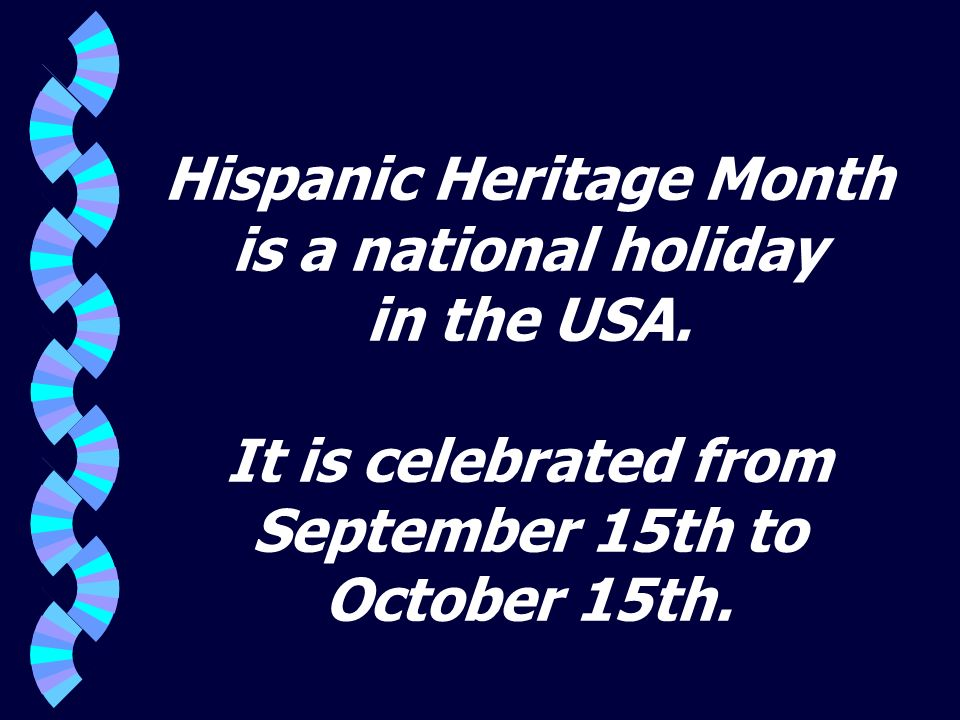 Hispanic Heritage Month is a national holiday in the USA