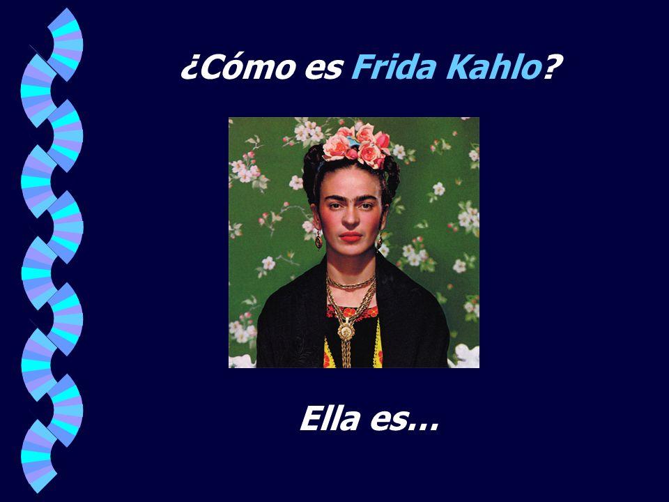¿Cómo es Frida Kahlo Ella es…