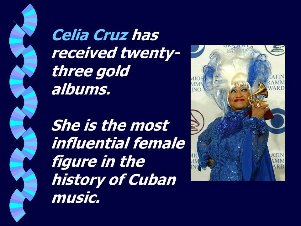 Celia Cruz has received twenty-three gold albums