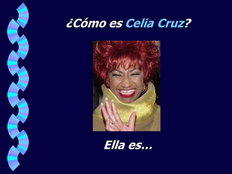 ¿Cómo es Celia Cruz Ella es…