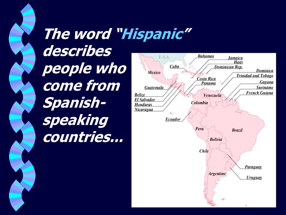 The word Hispanic describes people who come from Spanish- speaking countries...