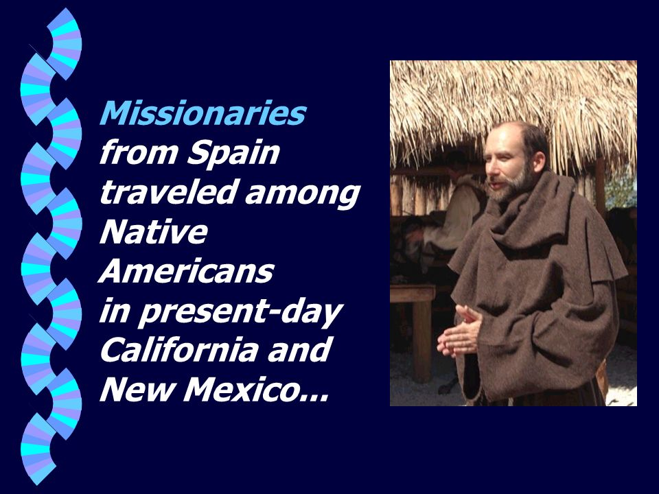 Missionaries from Spain traveled among Native Americans in present-day California and New Mexico...