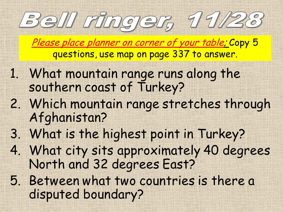 Bell ringer, 11/28 Please place planner on corner of your table; Copy 5 questions, use map on page 337 to answer.
