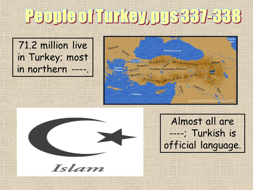 People of Turkey, pgs 337-338 71.2 million live in Turkey; most in northern ----.