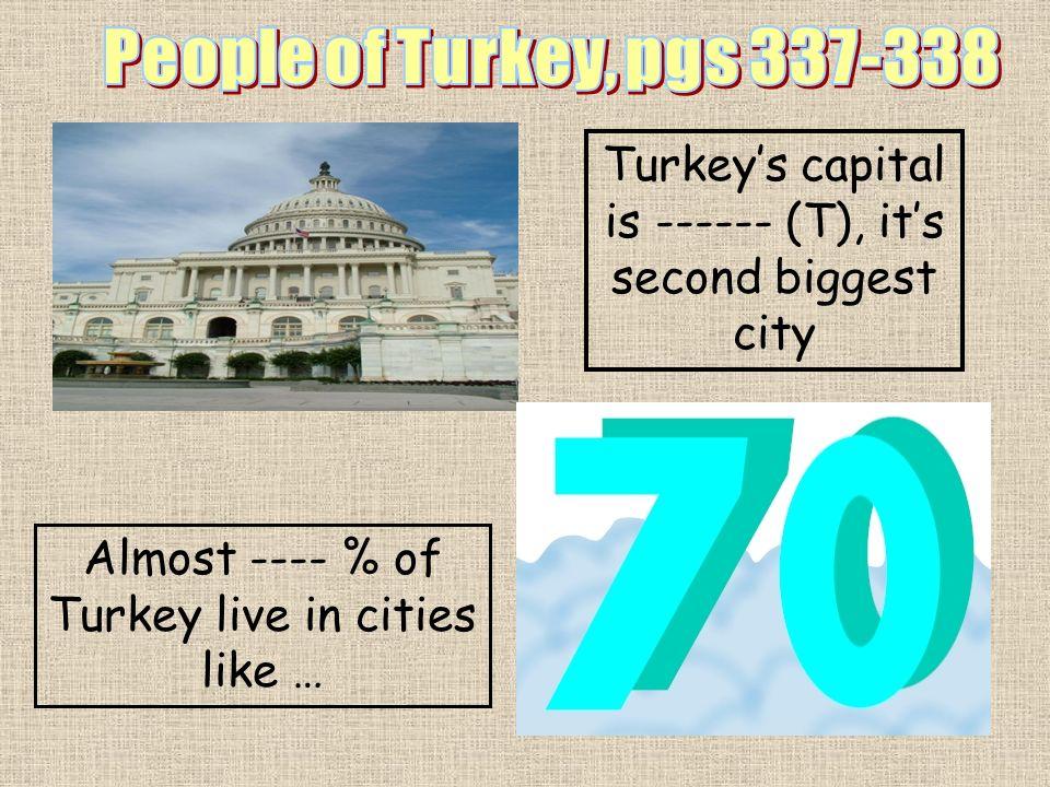 People of Turkey, pgs 337-338 Turkey's capital is ------ (T), it's second biggest city.