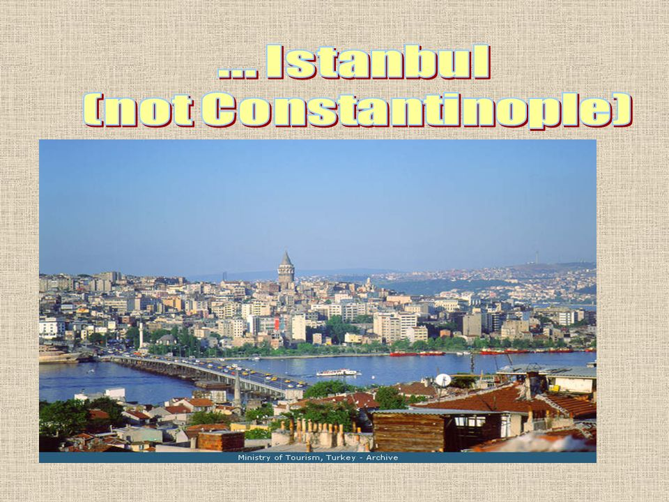 ... Istanbul (not Constantinople)