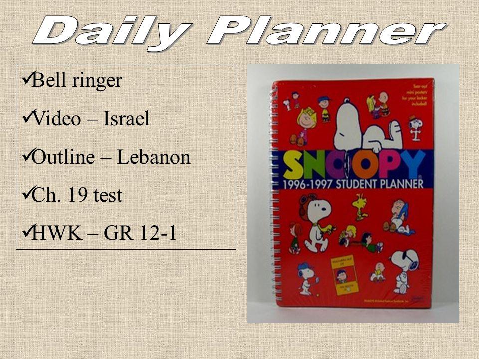 Daily Planner Bell ringer Video – Israel Outline – Lebanon Ch. 19 test