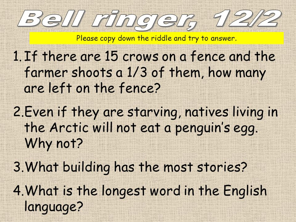 Please copy down the riddle and try to answer.