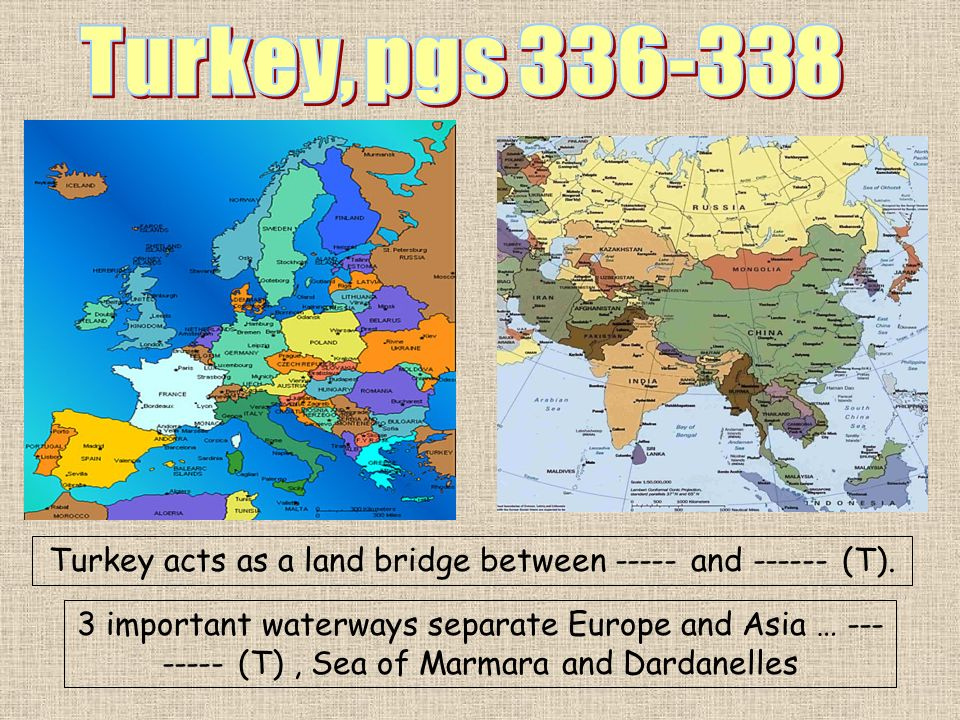 Turkey acts as a land bridge between ----- and ------ (T).