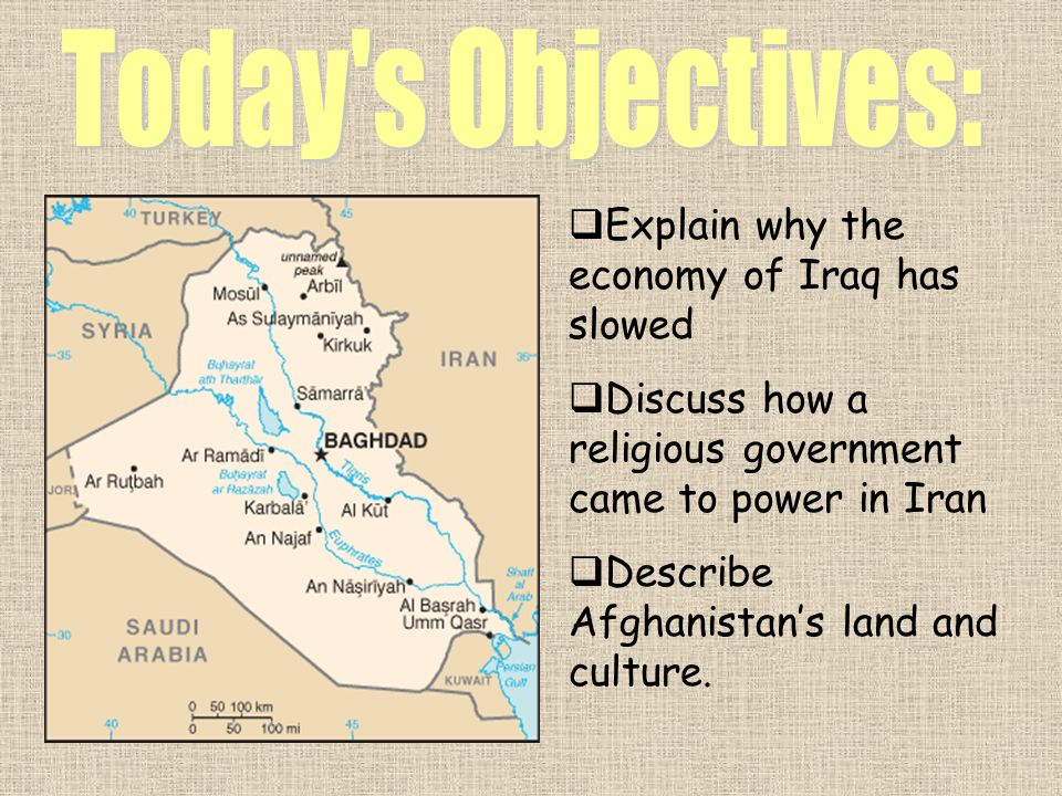 Today s Objectives: Explain why the economy of Iraq has slowed