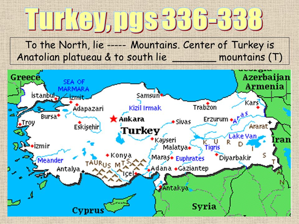 Turkey, pgs 336-338 To the North, lie ----- Mountains.