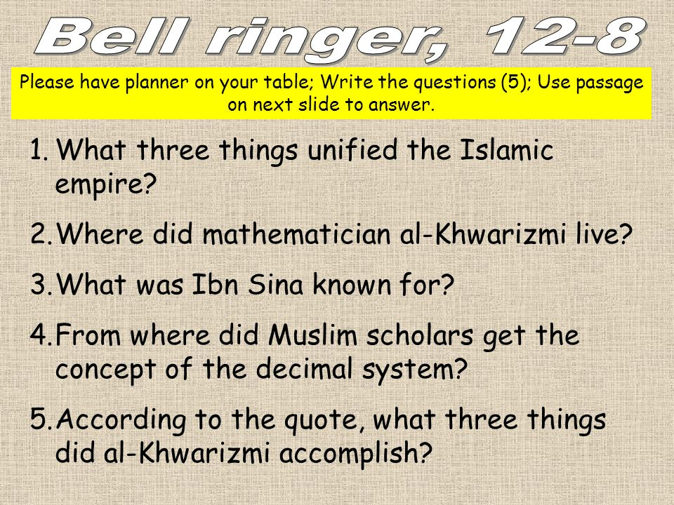 Bell ringer, 12-8 What three things unified the Islamic empire