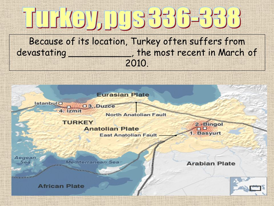Turkey, pgs 336-338 Because of its location, Turkey often suffers from devastating ___________, the most recent in March of 2010.