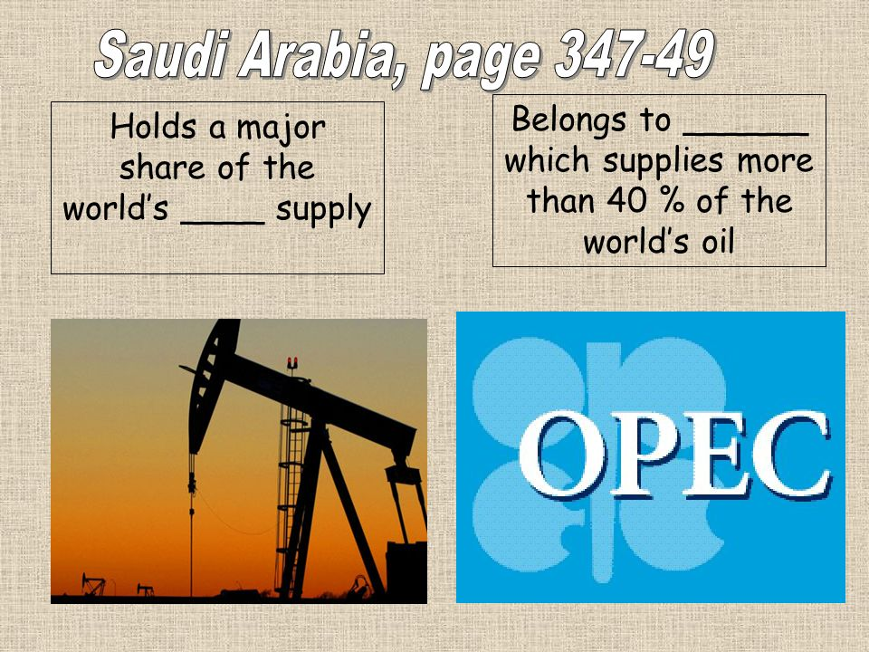 Saudi Arabia, page 347-49 Belongs to ______ which supplies more than 40 % of the world's oil.