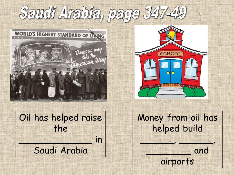 Saudi Arabia, page 347-49 Oil has helped raise the _____________ in Saudi Arabia.