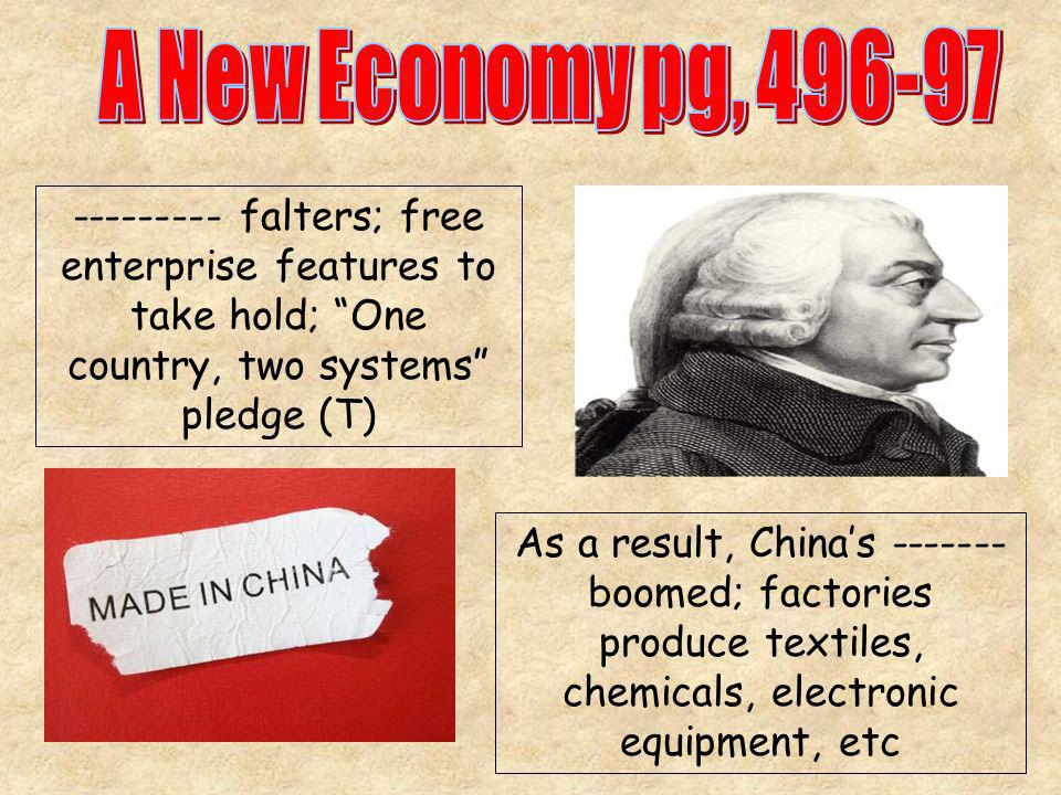 A New Economy pg, 496-97 --------- falters; free enterprise features to take hold; One country, two systems pledge (T)