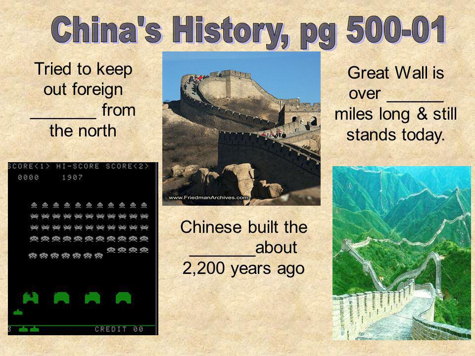 China s History, pg 500-01 Tried to keep out foreign _______ from the north. Great Wall is over ______ miles long & still stands today.