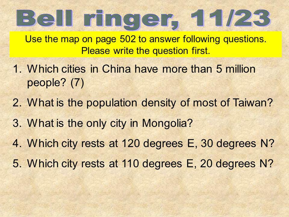 Bell ringer, 11/23 Use the map on page 502 to answer following questions. Please write the question first.