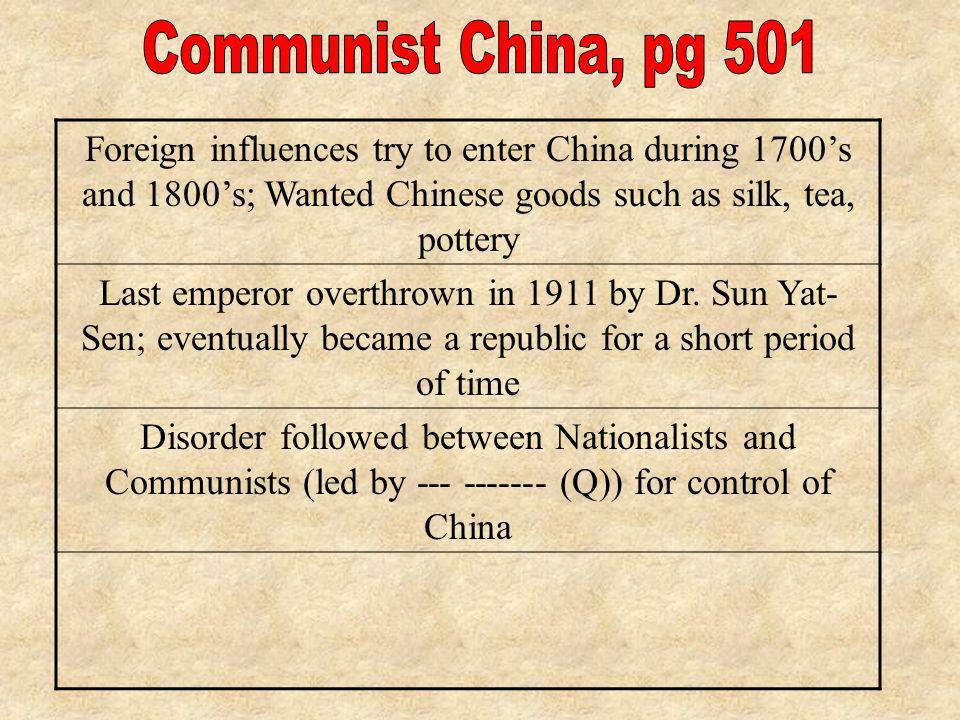 Communist China, pg 501 Foreign influences try to enter China during 1700's and 1800's; Wanted Chinese goods such as silk, tea, pottery.