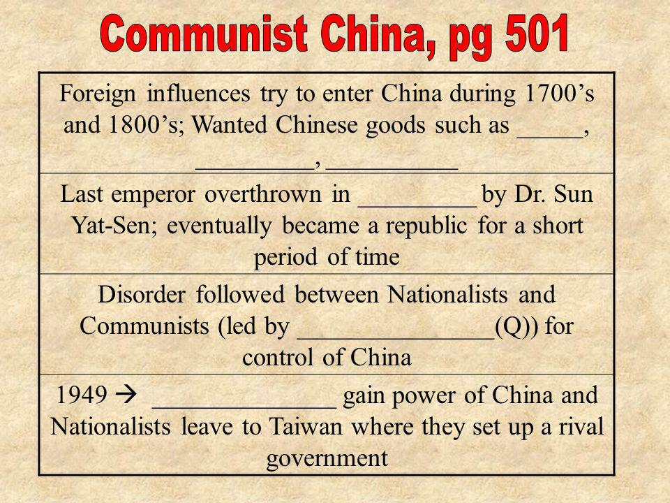 Communist China, pg 501 Foreign influences try to enter China during 1700's and 1800's; Wanted Chinese goods such as _____, _________, __________.